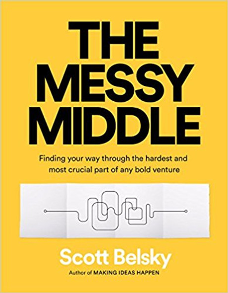 The Messy Middle: Finding Your Way Through the Hardest and Most Crucial Part of Any Bold Venture Cover