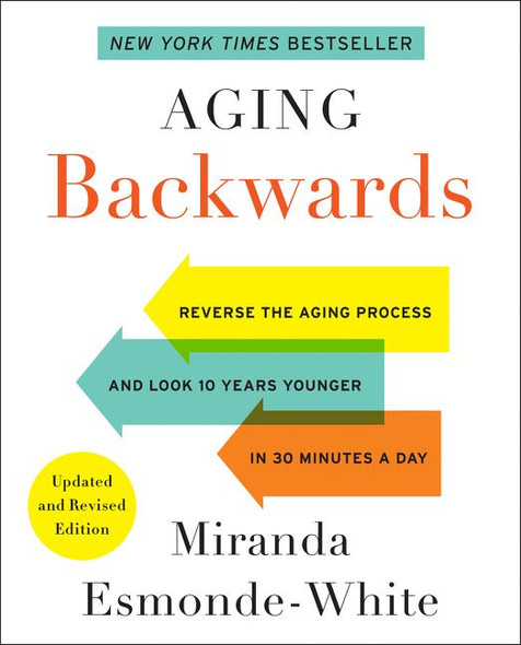 Aging Backwards: Updated and Revised Edition: Reverse the Aging Process and Look 10 Years Younger in 30 Minutes a Day Cover