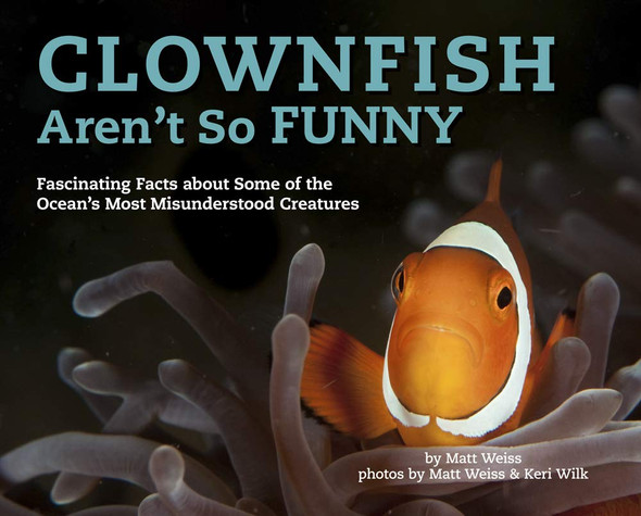 Clownfish Aren't So Funny: Fascinating Facts about Some of the Ocean's Most Misunderstood Creatures (Misunderstood Creatures #3) Cover
