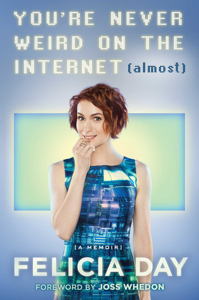 You're Never Weird on the Internet (Almost): A Memoir Cover
