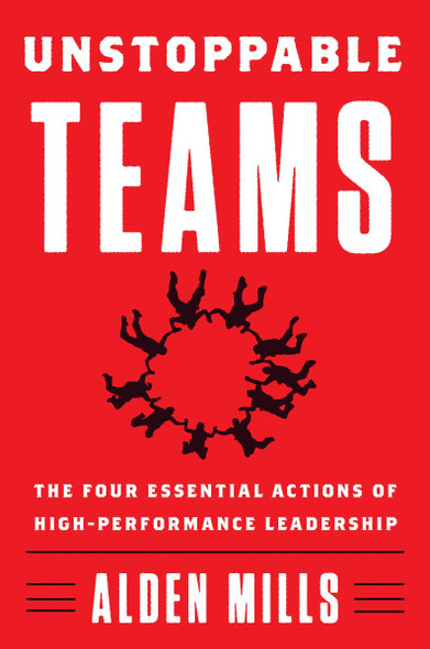 Unstoppable Teams: The Four Essential Actions of High-Performance Leadership Cover