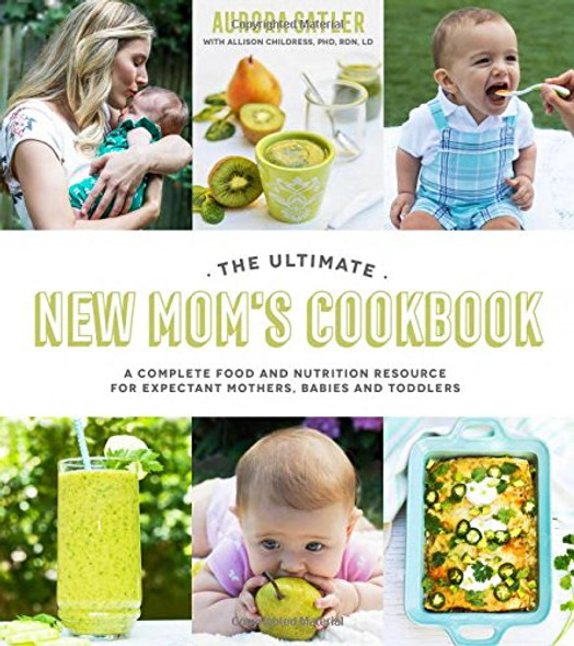 The Ultimate New Mom's Cookbook: A Complete Food and Nutrition Resource for Expectant Mothers, Babies and Toddlers Cover