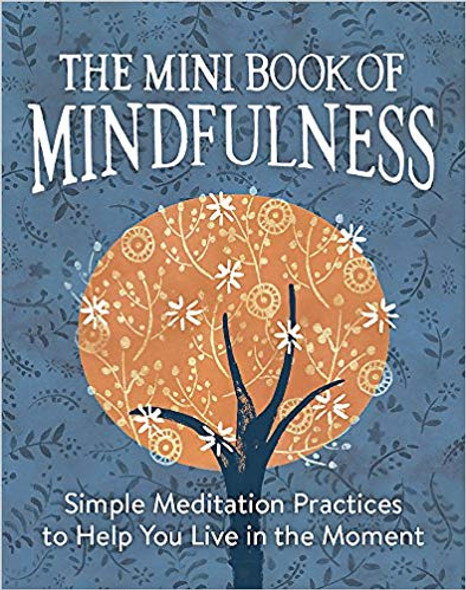 The Mini Book of Mindfulness: Simple Meditation Practices to Help You Live in the Moment ( Miniature Editions ) Cover