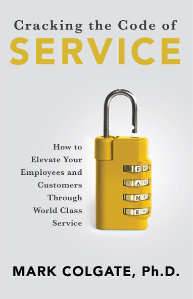 Cracking the Code of Service: How to Elevate Your Employees and Customers Through World Class Service Cover