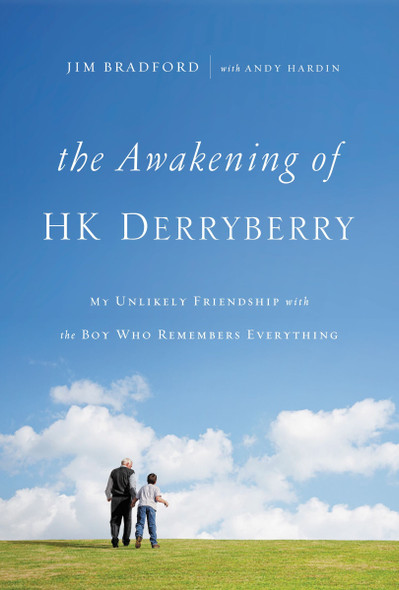 The Awakening of H.K. Derryberry: My Unlikely Friendship with the Boy Who Remembers Everything Cover