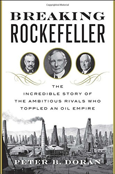 Breaking Rockefeller: The Incredible Story of the Ambitious Rivals Who Toppled an Oil Empire Cover