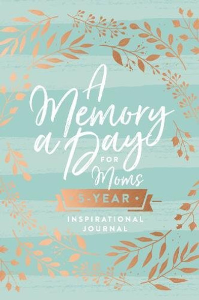 A Memory a Day for Moms: A Five-Year Inspirational Journal Cover