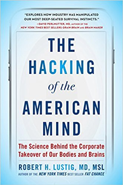 The Hacking of the American Mind: The Science Behind the Corporate Takeover of Our Bodies and Brains Cover