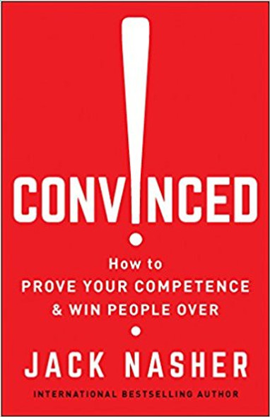 Convinced!: How to Prove Your Competence and Win People Over Cover