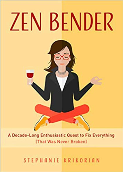 Zen Bender: A Decade-Long Enthusiastic Quest to Fix Everything (That Was Never Broken) Cover
