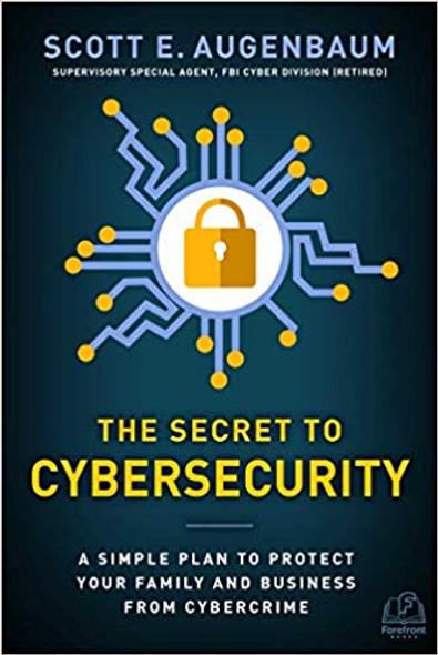 The Secret to Cybersecurity: A Simple Plan to Protect Your Family and Business from Cybercrime Cover