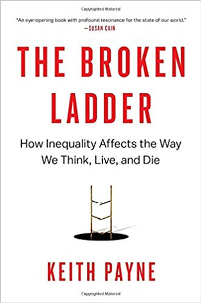 The Broken Ladder: How Inequality Affects the Way We Think, Live, and Die Cover