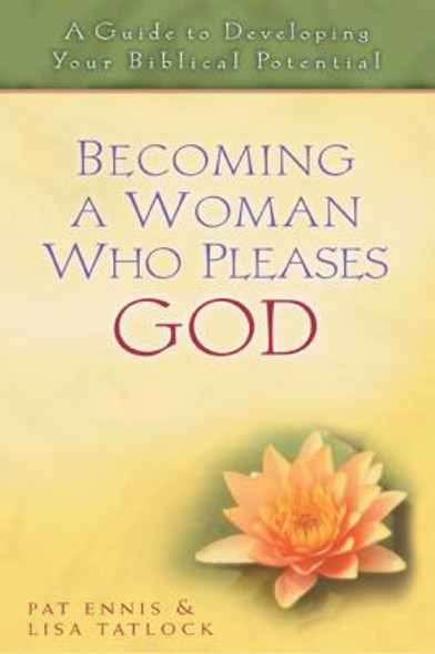 Becoming a Woman Who Pleases God: A Guide to Developing Your Biblical Potential Cover