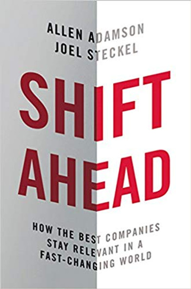 Shift Ahead: How the Best Companies Stay Relevant in a Fast-Changing World Cover