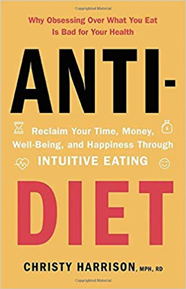 Anti-Diet: Reclaim Your Time, Money, Well-Being, and Happiness Through Intuitive Eating Cover