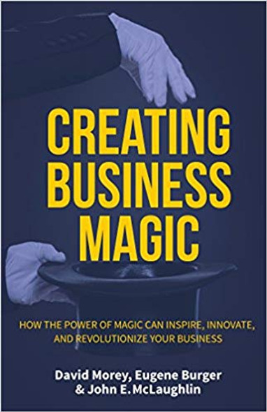 Creating Business Magic: How the Power of Magic Can Inspire, Innovate, and Revolutionize Your Business Cover