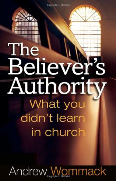 The Believer's Authority: What You Didn't Learn in Church Cover