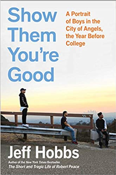 Show Them You're Good: A Portrait of Boys in the City of Angels the Year Before College Cover