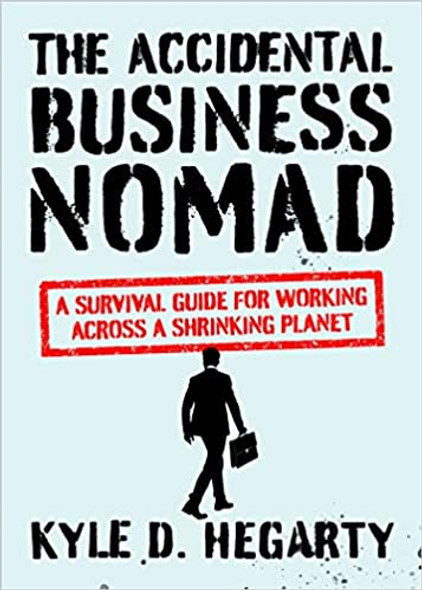 The Accidental Business Nomad: A Survival Guide for Working Across a Shrinking Planet Cover