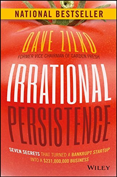 Irrational Persistence: Seven Secrets That Turned a Bankrupt Startup Into a $231,000,000 Business Cover