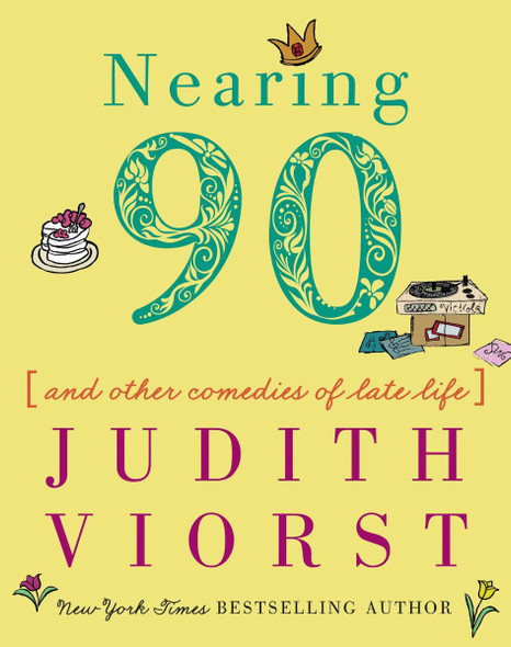 Nearing Ninety: And Other Comedies of Late Life (Judith Viorst's Decades) Cover