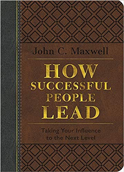 How Successful People Lead: Taking Your Influence to the Next Level (Special Leather Edition) Cover