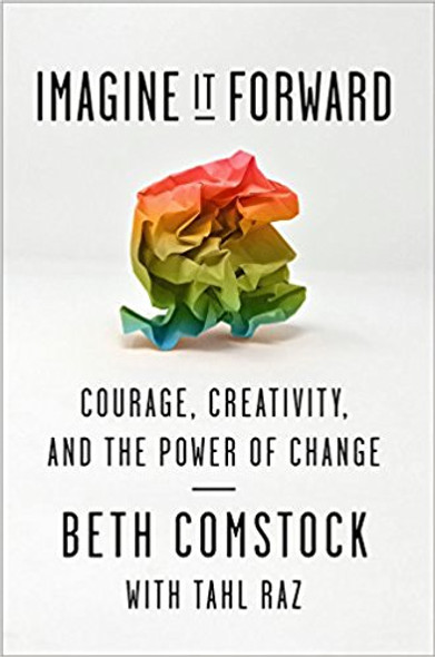 Imagine It Forward: Courage, Creativity, and the Power of Change Cover