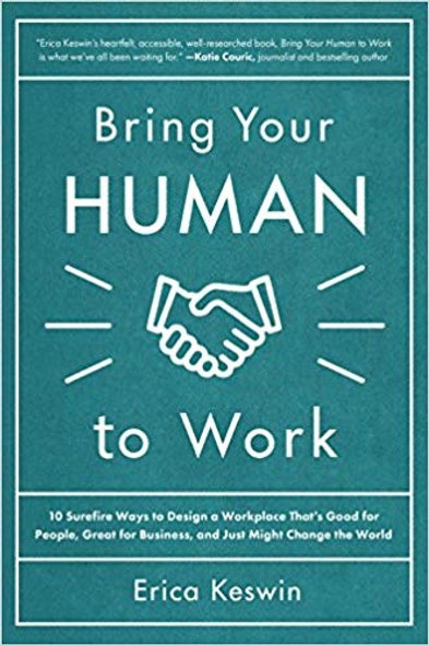 Bring Your Human to Work: 10 Surefire Ways to Design a Workplace That Is Good for People, Great for Business, and Just Might Change the World (1ST ed.) Cover