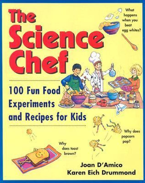 The Science Chef : 100 Fun Food Experiments and Recipes for Kids Cover