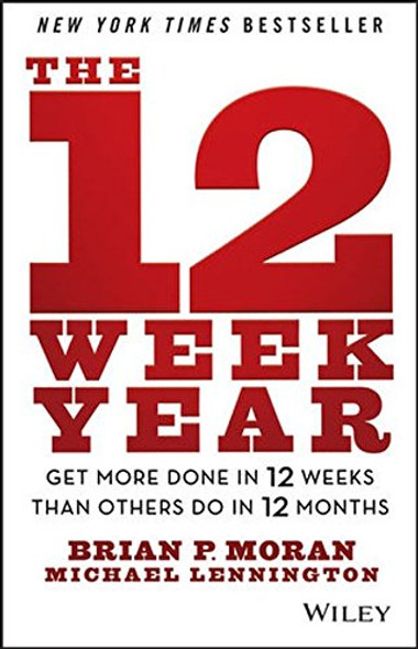The 12 Week Year : Get More Done in 12 Weeks Than Others Do in 12 Months Cover
