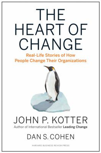 The Heart of Change: Real-Life Stories of How People Change Their Organizations Cover