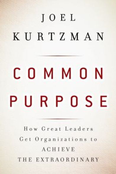 Common Purpose : How Great Leaders Get Organizations to Achieve the Extraordinary Cover