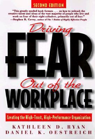 Driving Fear Out of the Workplace : Creating the High-Trust, High-Performance Organization Cover