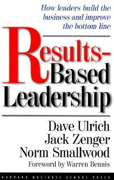 Results-Based Leadership: How Leaders Build the Business and Improve the Bottom Line Cover
