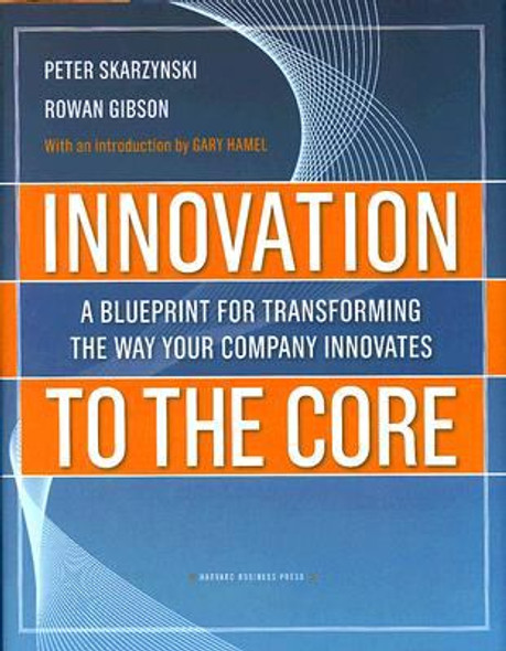 Innovation to the Core: A Blueprint for Transforming the Way Your Company Innovates Cover