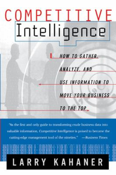 Competitive Intelligence: How to Gather Analyze and Use Information to Move Your Business to the Top Cover