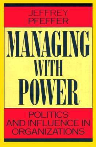 Managing with Power: Politics and Influence in Organizations Cover