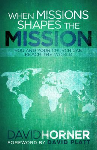 When Missions Shapes the Mission: You and Your Church Can Reach the World Cover