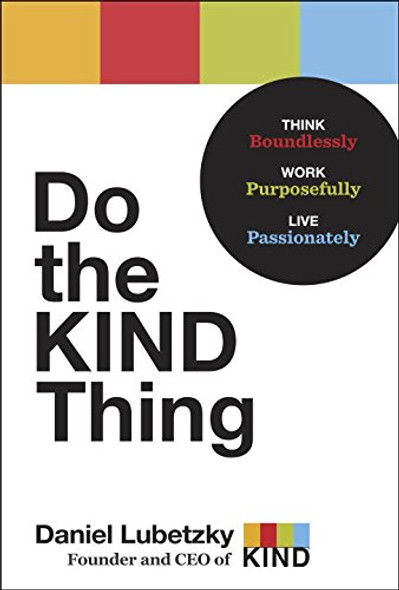 Do the Kind Thing: Think Boundlessly, Work Purposefully, Live Passionately Cover