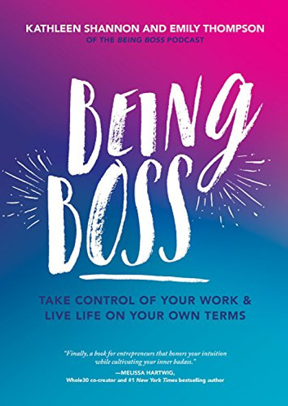 Being Boss: Take Control of Your Work and Live Life on Your Own Terms Cover