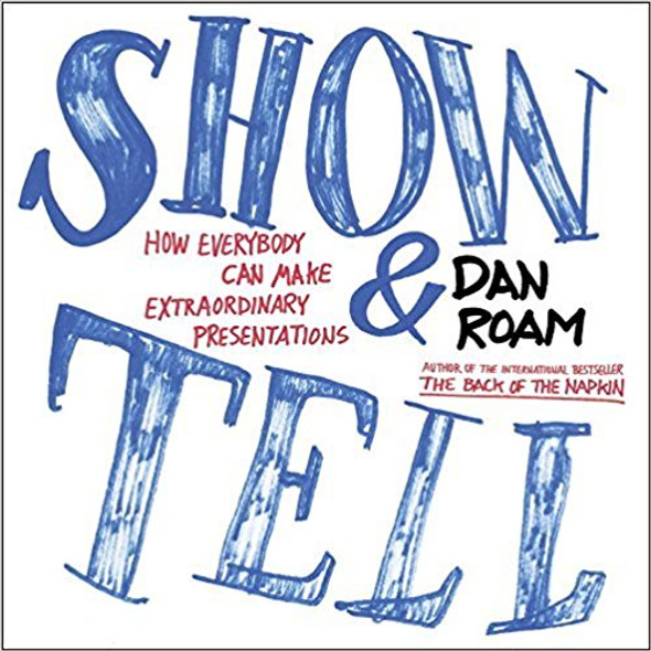 Show and Tell: How Everybody Can Make Extraordinary Presentations Cover