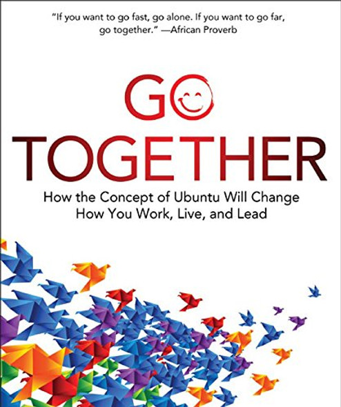 Go Together: How the Concept of Ubuntu Will Change How You Live, Work, and Lead [Hardcover] Cover