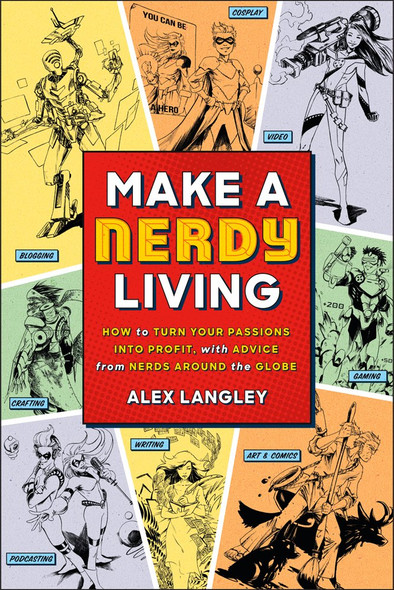 Make a Nerdy Living: How to Turn Your Passions Into Profit, with Advice from Nerds Around the Globe [Paperback] Cover