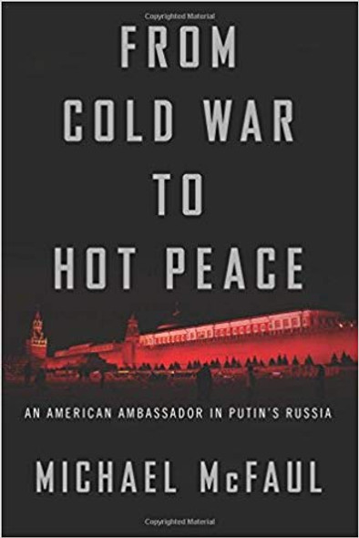 From Cold War to Hot Peace: An American Ambassador in Putin's Russia [Hardcover] Cover
