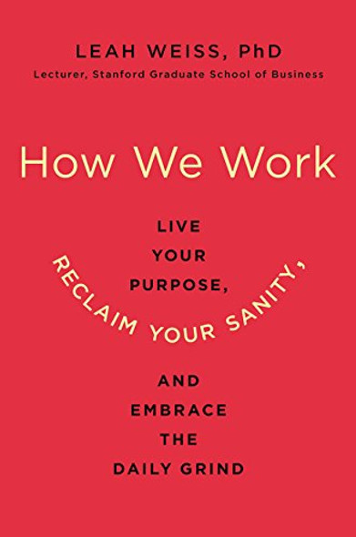 How We Work: Live Your Purpose, Reclaim Your Sanity, and Embrace the Daily Grind [Hardcover] Cover