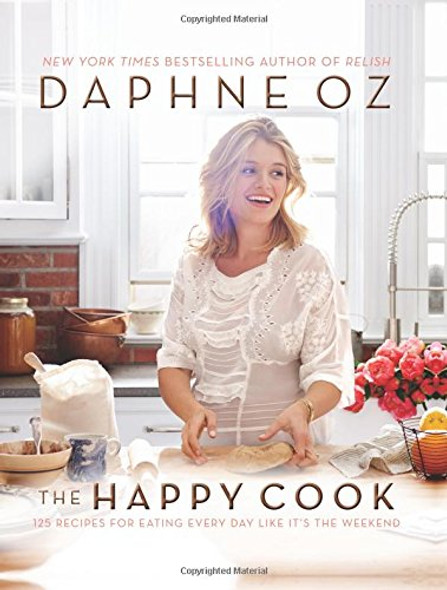 The Happy Cook: 125 Recipes for Eating Every Day Like It's the Weekend [Hardcover] Cover
