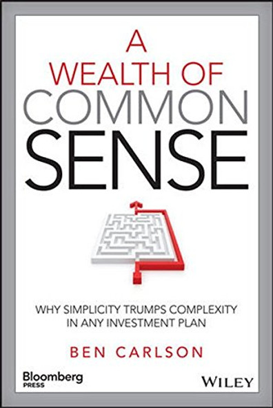 A Wealth of Common Sense: Why Simplicity Trumps Complexity in Any Investment Plan [Hardcover] Cover