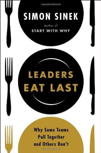 Leaders Eat Last: Why Some Teams Pull Together and Others Don't [Hardcover] Cover