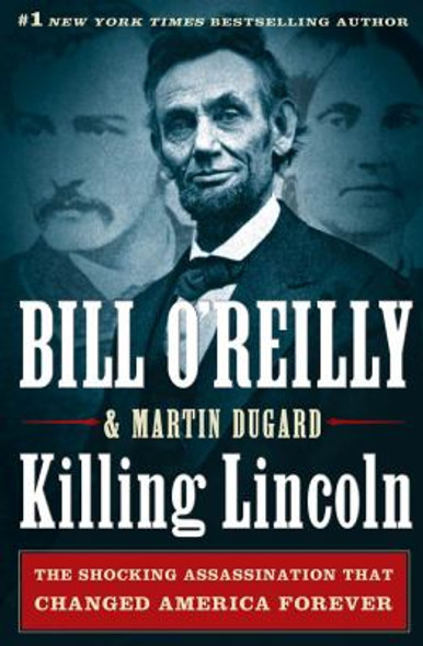 Killing Lincoln: The Shocking Assassination That Changed America Forever [Hardcover] Cover