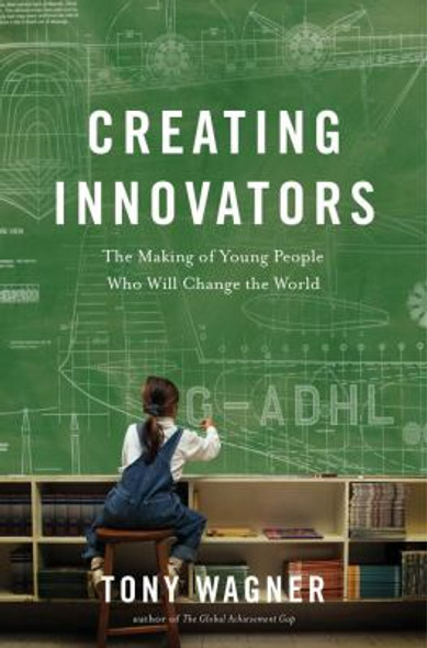 Creating Innovators: The Making of Young People Who Will Change the World [Hardcover] Cover